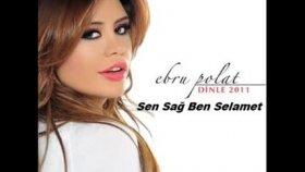 Ebru Polat - Sen Sağ Ben Selamet