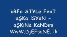 Urfa Style Feat Aşka İsyan - Aşkına Kandım 2011
