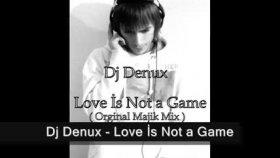 Dj Denux - Love İs Not A Game  Orginal Majik Mix