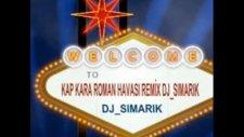 Roman Havasi Kap Kara Remix Dj_sımarık