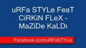 Urfa Style - Feat Cirkin Flex - Mazide Kaldı D