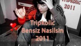 Tripkolic - Bensiz Nasılsın 2011