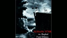 Dj Efsane Türk Vs. Başkal - Fani Dünya Remix2011