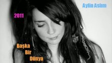 Aylin Aslım - Başka Bir Dünya - 2011