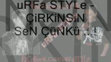 Urfa Style Çirkinsin Sen Çünkü 2011