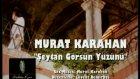 Murat Karahan - Şeytan Görsün Yüzünü