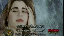 Seher Dilovan - Nerelere Gidem