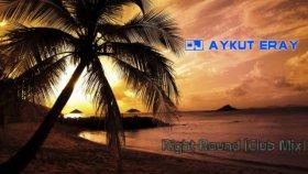 Dj Aykut Eray - Right Round Club Mix
