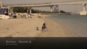 Korhan - Demek Ki 2011 Official Hd Video