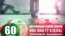60sığınak & Ağlıyorsam Sebebi Sensin & Ouz-Han & 61kral & 2011