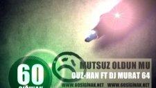 60sığınak & Mutsuz Oldun Mu & Ouz-Han Ft Dj Murat 64 & 2011