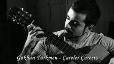 Gökhan Türkmen - Çareler Çaresiz