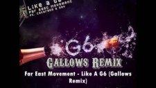 Far East Movement - Like A G6 Gallows Remix