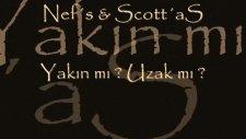 Scottas & Nefs _yakın Mı ? Uzak Mı ?