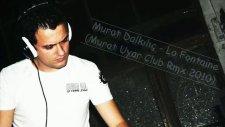 Murat Dalkılıç - La Fontaine Murat Uyar Club Rmx 2010...