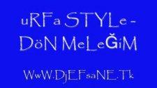 Urfa Style - Süper Şarkı Dön Meleğim
