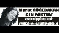 Murat Göğebakan-Sen Yoktun