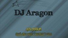 Dj Aragon Ft. Ajda Pekkan - Oyalama Beni Remix