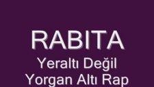 Rabıta - Yeraltı Değil Yorgan Altı Rap[[kırşehir 2011]]