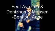 Feat Ayazma&denizhan&mahsen-Beni Bul Anne