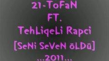 21-tofan ft. tehliqeli rapci [seni seven öldü] 2011