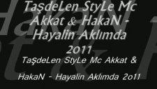 Taşdelen Style Mc Akkat &  Hakan Hayalin Aklımda  2o11