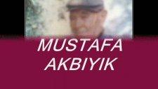 Mustafa Akbıyık Kul Mustafa Anne Babam Dönmedimi