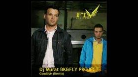Fly Project-Goodbye Dj Murat Bk Remix