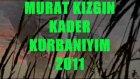 Murat Kızgın Kader Kurbanıyım 2011