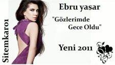 Ebru Yaşar Gözlerimde Gece Oldu / Yeni 2011