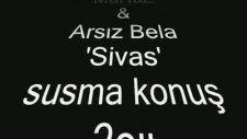 Arsız Bela Sivas Susma Konuş !