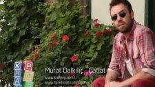 Murat Dalkılıç - Çatlat 2011