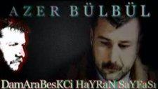 Azer Bülbül Dokunsan Düşecek Hale Gelmişim Arabesk Damar Slayt Damarabeskc1