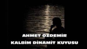 Ahmet Özdemir-Kalbim Dinamit Kuyusu