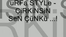 Çirkinsin Sen Çünkü - Urfa Style 2011
