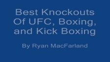 Best Ufc Boxing And Kick Boxing Knockouts