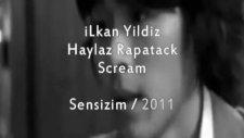 İlkan Yildiz Ft Haylaz Rapatack & Scream Sensizim [2o11]