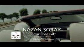 Nazan Şoray - Öldür Öyle Git - [2011] - [orijinal Video Klip]
