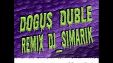 Dogus Remix Clup Duble Dj Simarik