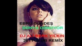 Dj Ali Berk Yılkın - Ebru Gündeş - Dünya Dönüyor - 2011 Club Remix