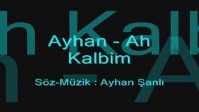 Ayhan - Ah Kalbim