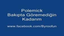 Polemick-Bakıpta Göremediğin Kadarım