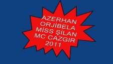 azerhan mc cazgır orjibela miss şilan 2011