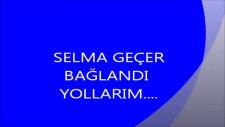 Selma Geçer - Bağlandı Yollarım