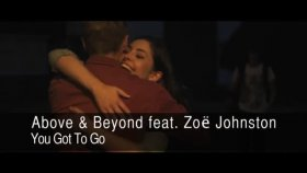 above & beyond ft. zoe johnston - you got to go [official video]