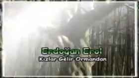 erdoğan erol - kızlar gelir ormandan