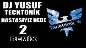 DJ Yusuf - Tecktonick Hastasıyız Dede 2