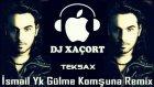 ismail yk gülme komşuna dj xaçort remix