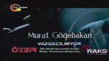 Murat Gögebakan Vazgeçilmiyor