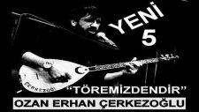 Ozan Erhan Çerkezoğlu Töremizdendir